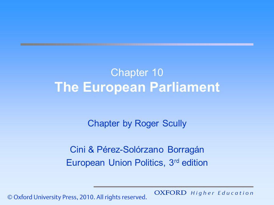 Chapter 10 The European Parliament Chapter by Roger Scully Cini & Pérez-Solórzano Borragán European Union Politics, 3 rd edition