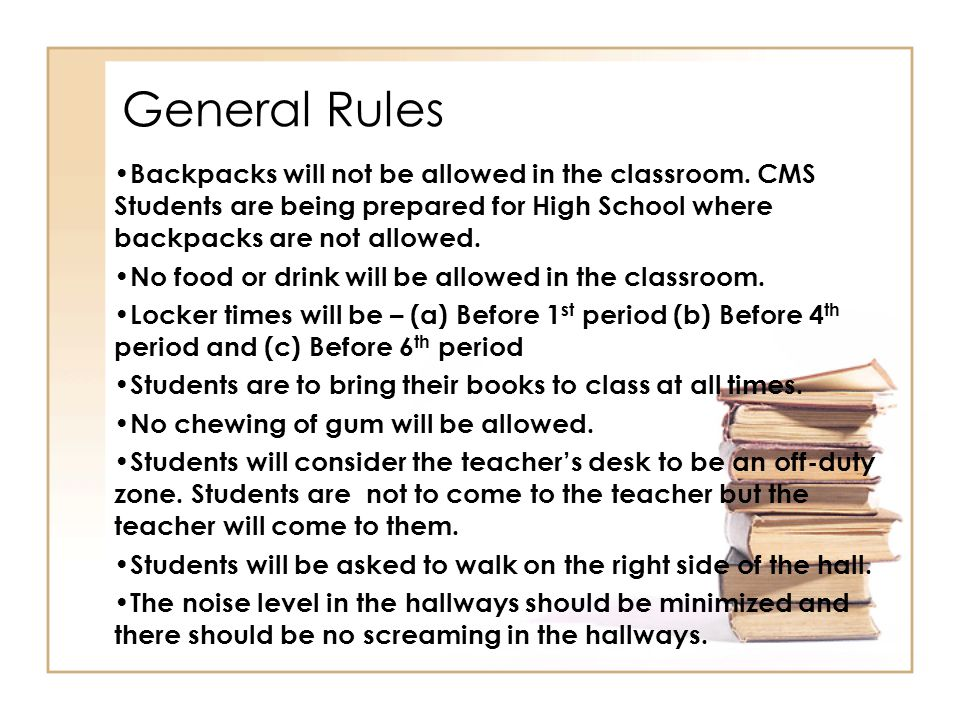 General Rules Backpacks will not be allowed in the classroom.