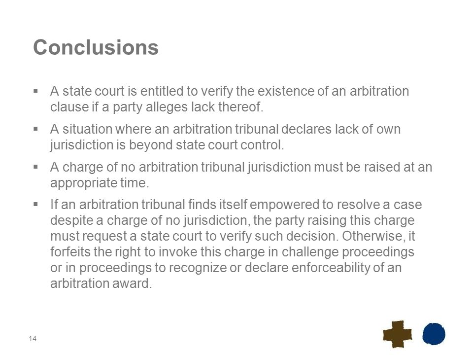 14 Conclusions  A state court is entitled to verify the existence of an arbitration clause if a party alleges lack thereof.