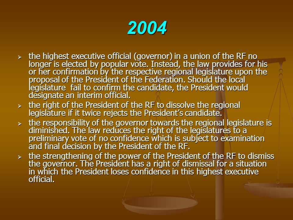 2004  the highest executive official (governor) in a union of the RF no longer is elected by popular vote.