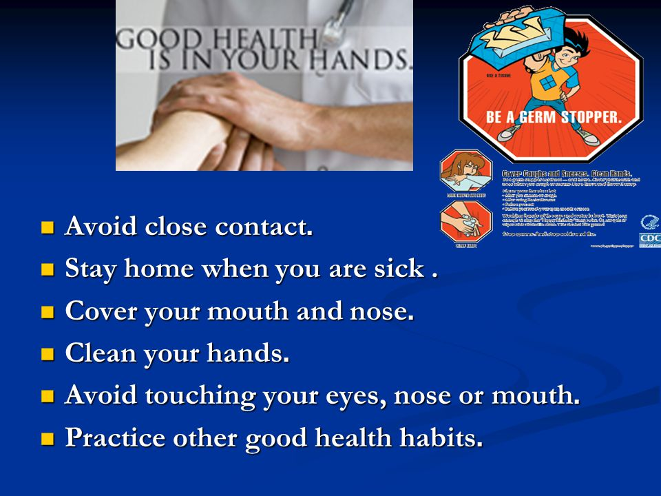 Avoid close contact. Avoid close contact. Stay home when you are sick.