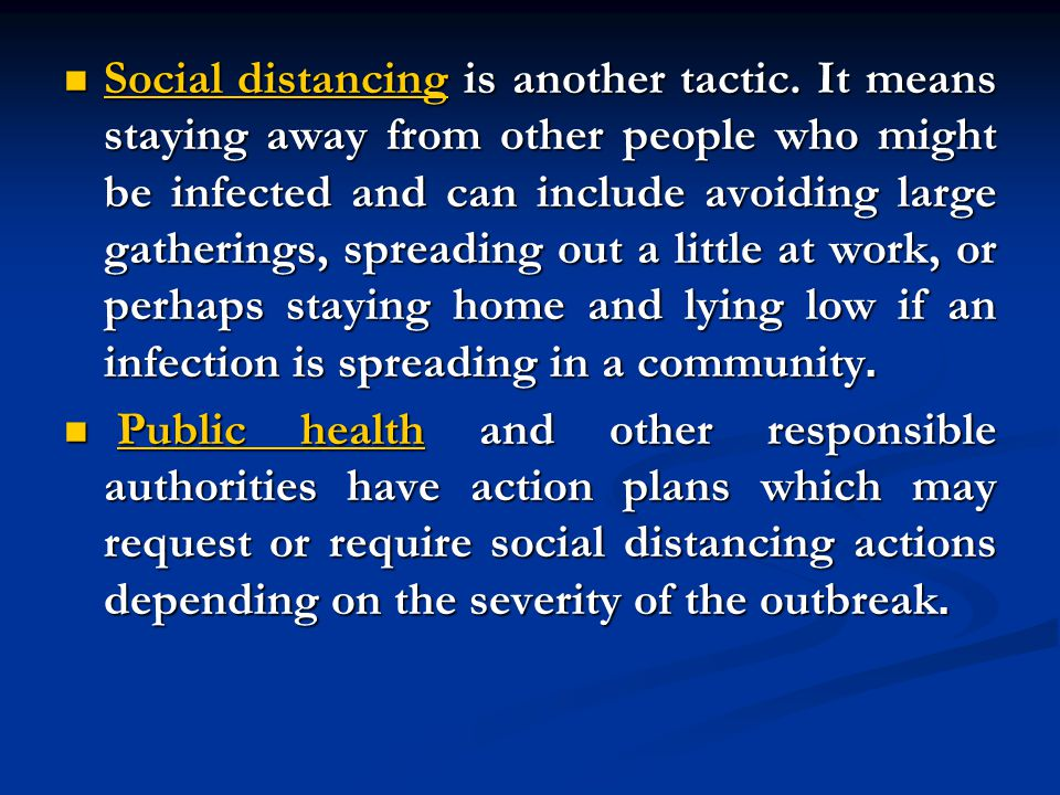 Social distancing is another tactic.