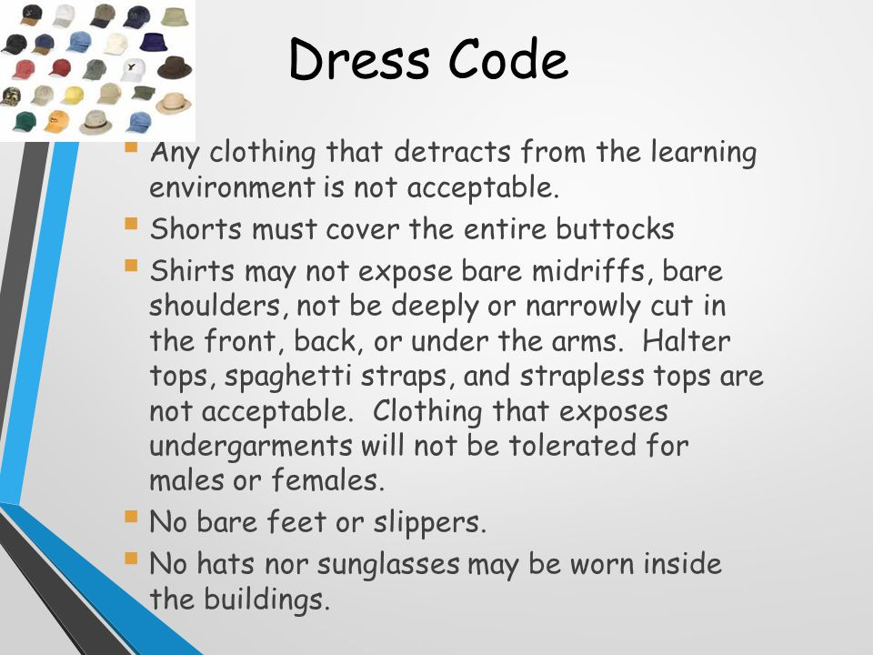 Dress Code  Any clothing that detracts from the learning environment is not acceptable.