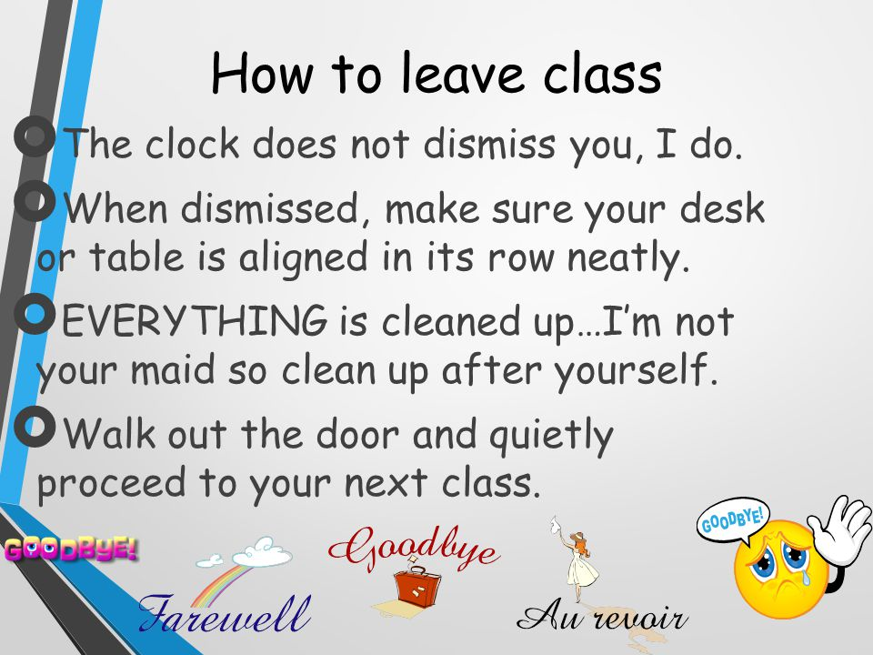 How to leave class  The clock does not dismiss you, I do.