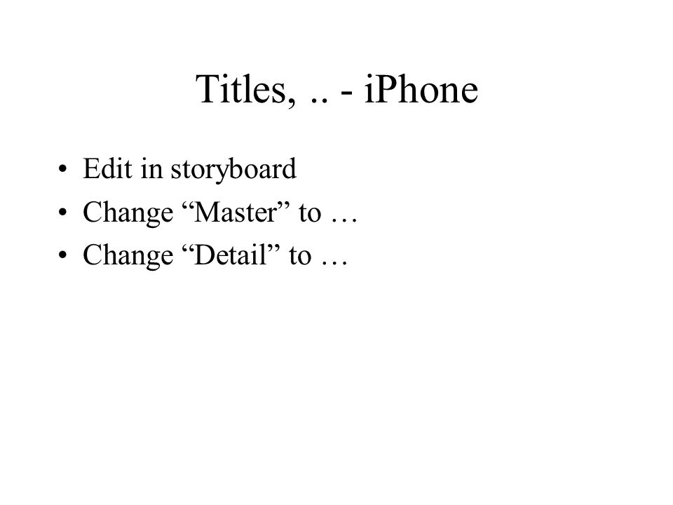 Titles,.. - iPhone Edit in storyboard Change Master to … Change Detail to …