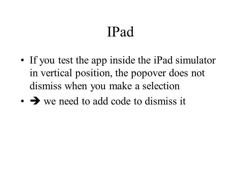 IPad If you test the app inside the iPad simulator in vertical position, the popover does not dismiss when you make a selection  we need to add code to dismiss it