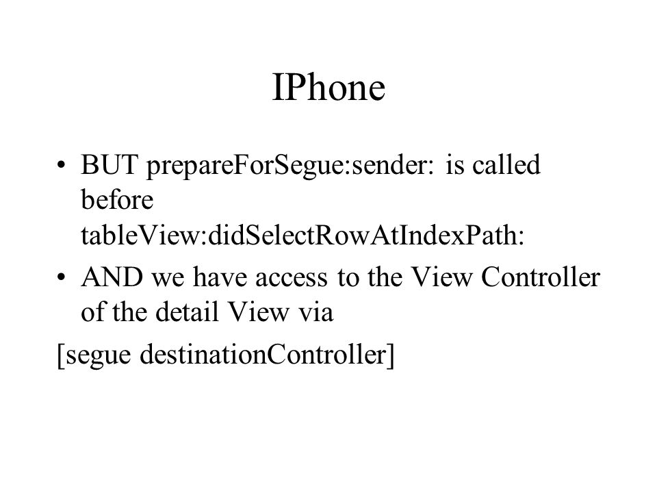 IPhone BUT prepareForSegue:sender: is called before tableView:didSelectRowAtIndexPath: AND we have access to the View Controller of the detail View via [segue destinationController]