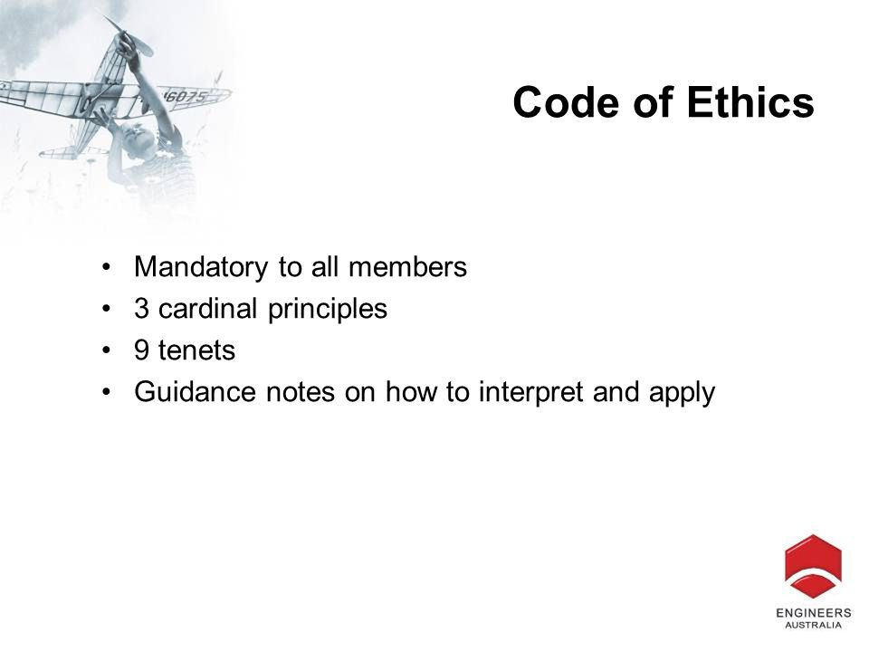 Code of Ethics Mandatory to all members 3 cardinal principles 9 tenets Guidance notes on how to interpret and apply