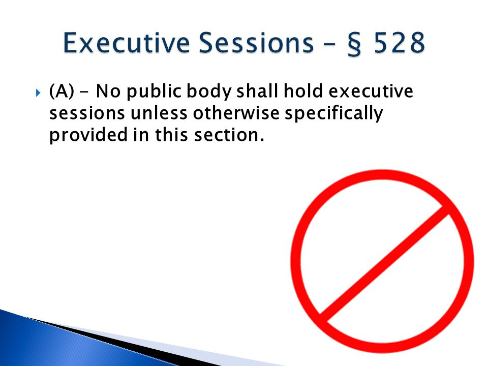  (A) - No public body shall hold executive sessions unless otherwise specifically provided in this section.