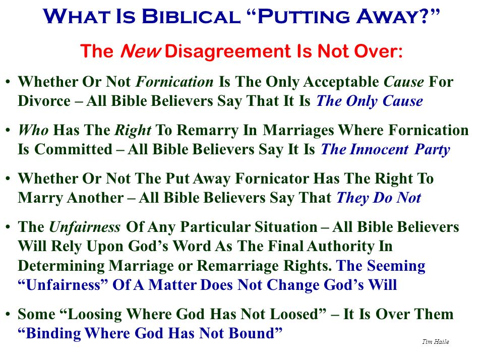"""Tim Haile What Is Biblical """"Putting Away?"""" The New Disagreement Is Not Over: Whether Or Not Fornication Is The Only Acceptable Cause For Divorce – All"""