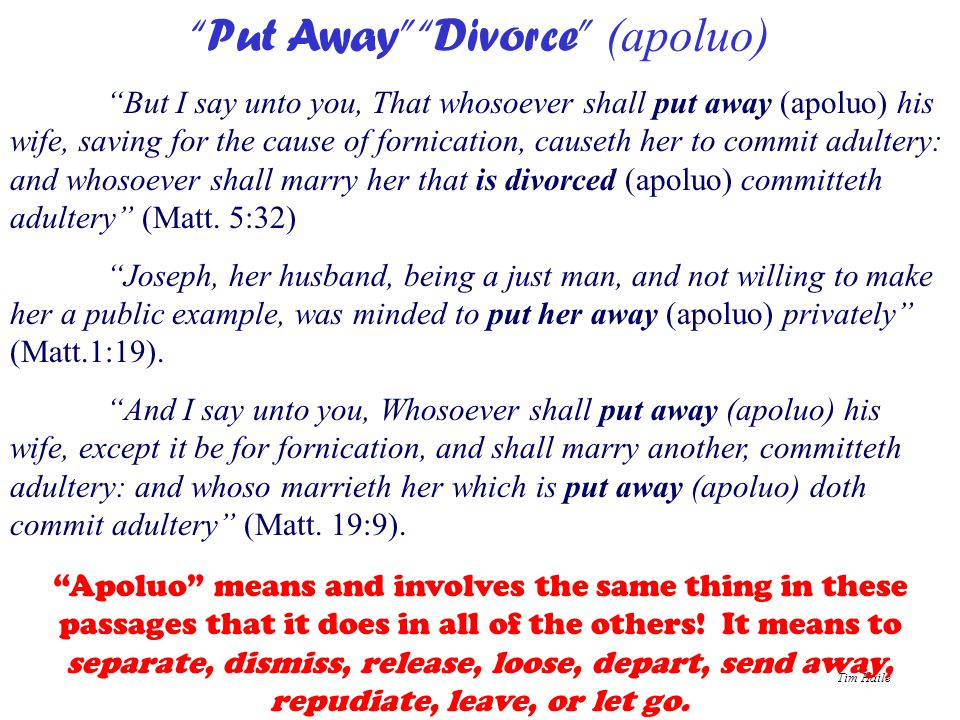 """Tim Haile """"Put Away"""" """"Divorce"""" (apoluo) """"But I say unto you, That whosoever shall put away (apoluo) his wife, saving for the cause of fornication, cau"""