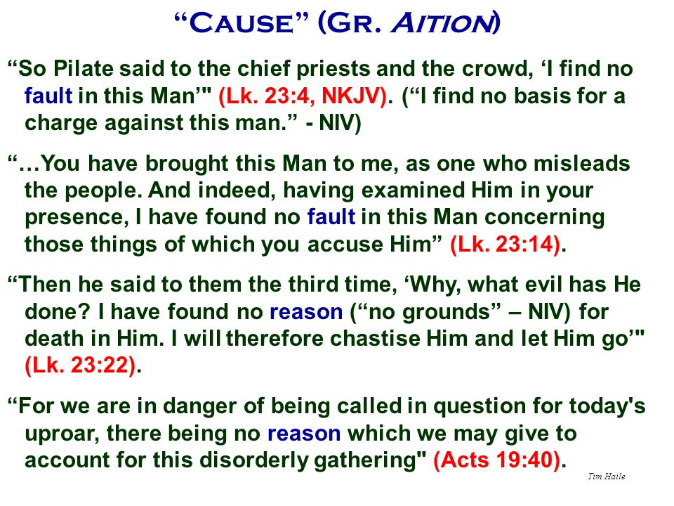 """Tim Haile """"Cause"""" (Gr. Aition) """"So Pilate said to the chief priests and the crowd, 'I find no fault in this Man'"""