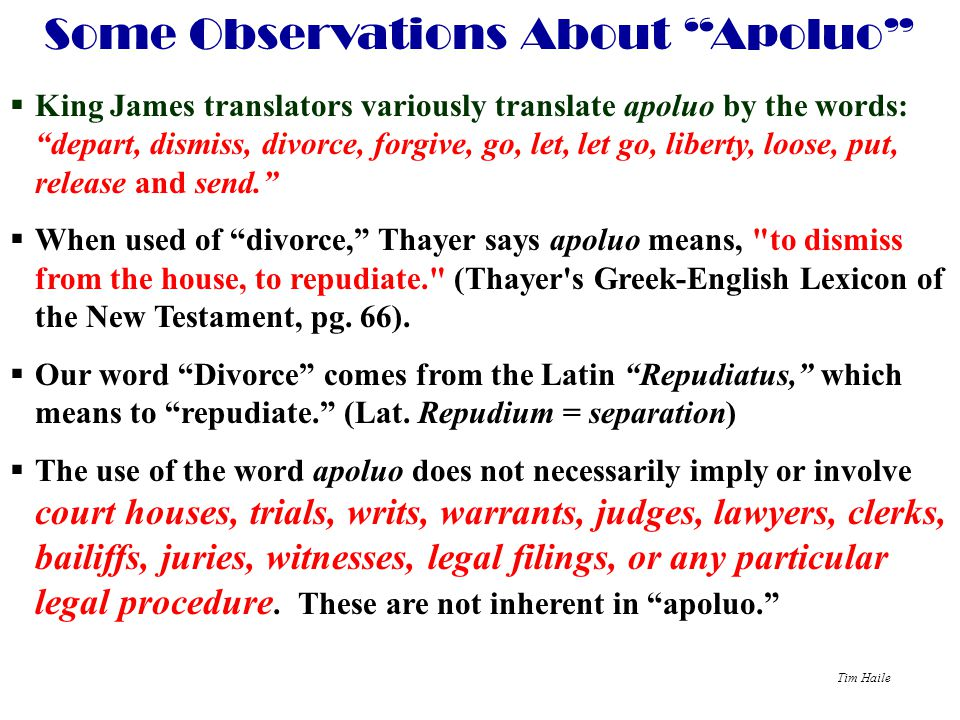 """Tim Haile Some Observations About """"Apoluo""""  King James translators variously translate apoluo by the words: """"depart, dismiss, divorce, forgive, go, l"""