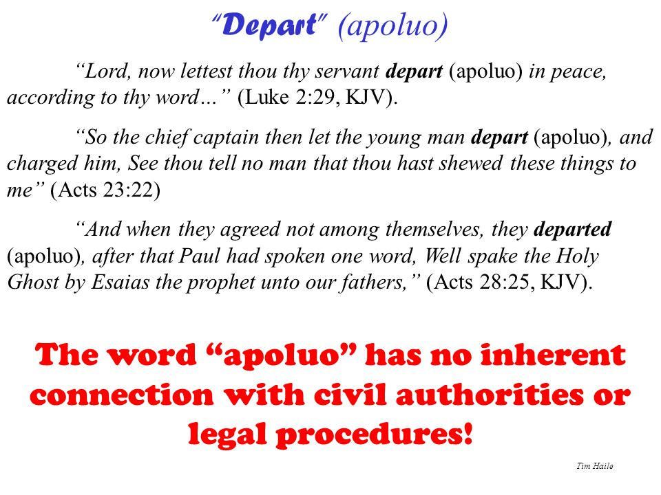 """Tim Haile """"Depart"""" (apoluo) """"Lord, now lettest thou thy servant depart (apoluo) in peace, according to thy word…"""" (Luke 2:29, KJV). """"So the chief capt"""
