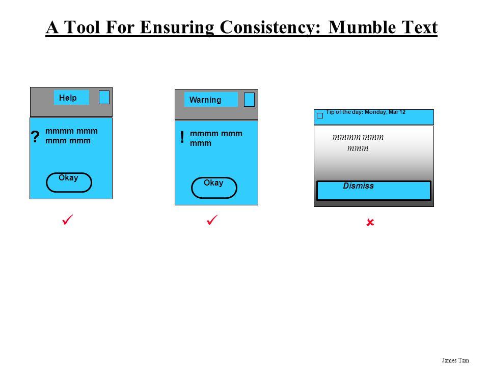 James Tam A Tool For Ensuring Consistency: Mumble Text Warning mmmm mmm mmm Okay ! Help mmmm mmm mmm Okay ? Tip of the day: Monday, Mar 12 mmmm mmm mm