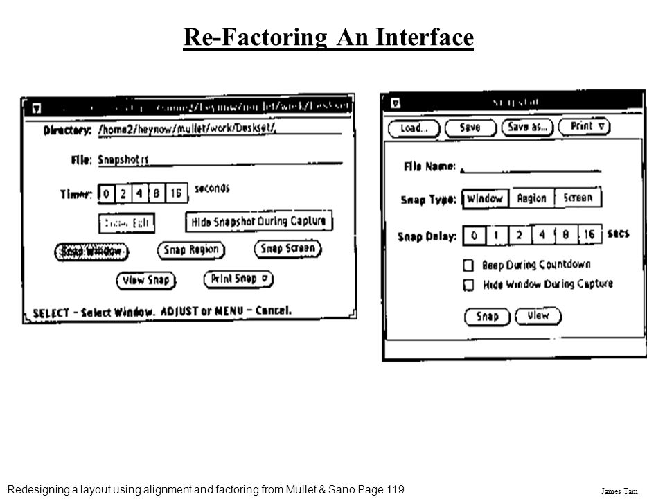 James Tam Re-Factoring An Interface Redesigning a layout using alignment and factoring from Mullet & Sano Page 119