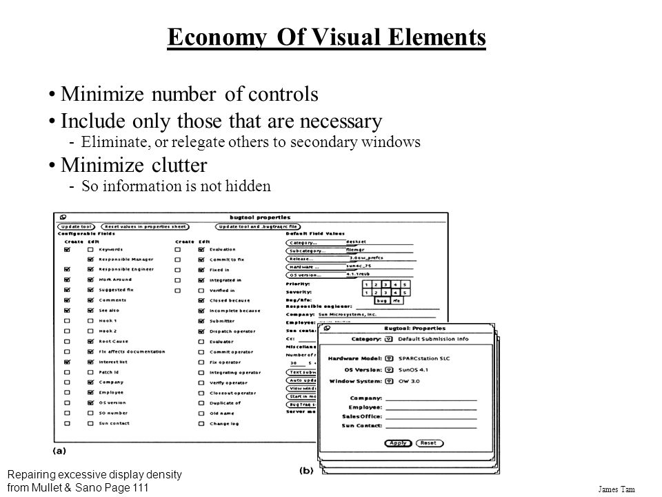 James Tam Economy Of Visual Elements Minimize number of controls Include only those that are necessary -Eliminate, or relegate others to secondary win