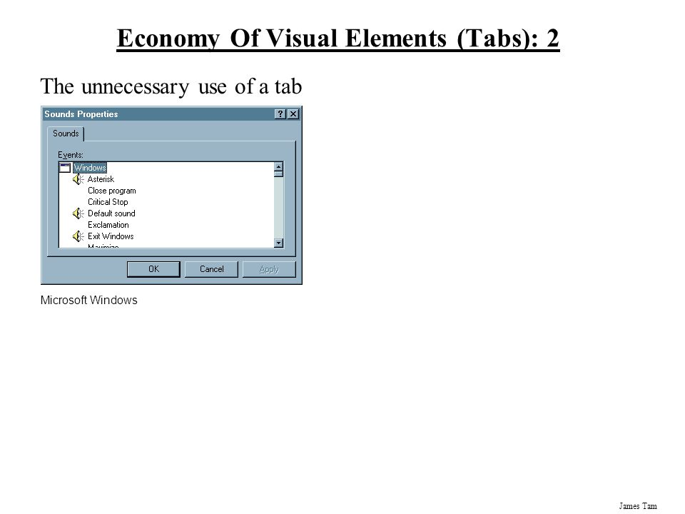 James Tam Economy Of Visual Elements (Tabs): 2 The unnecessary use of a tab Microsoft Windows