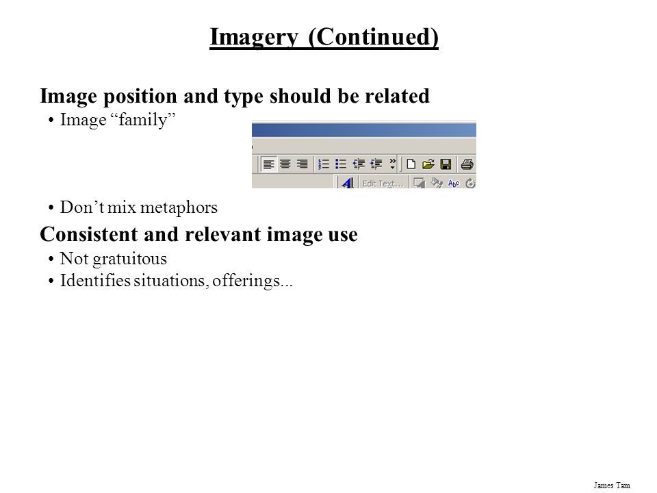 """James Tam Imagery (Continued) Image position and type should be related Image """"family"""" Don't mix metaphors Consistent and relevant image use Not gratu"""