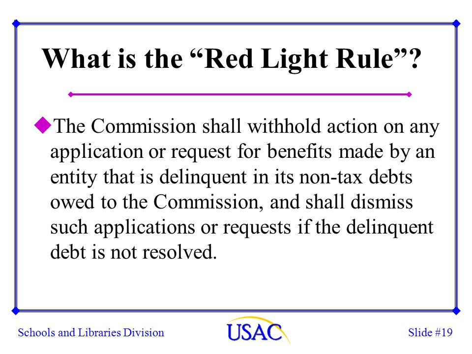 Slide #19Schools and Libraries Division What is the Red Light Rule .