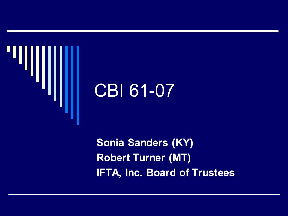 CBI 61-07 Sonia Sanders (KY) Robert Turner (MT) IFTA, Inc. Board of Trustees