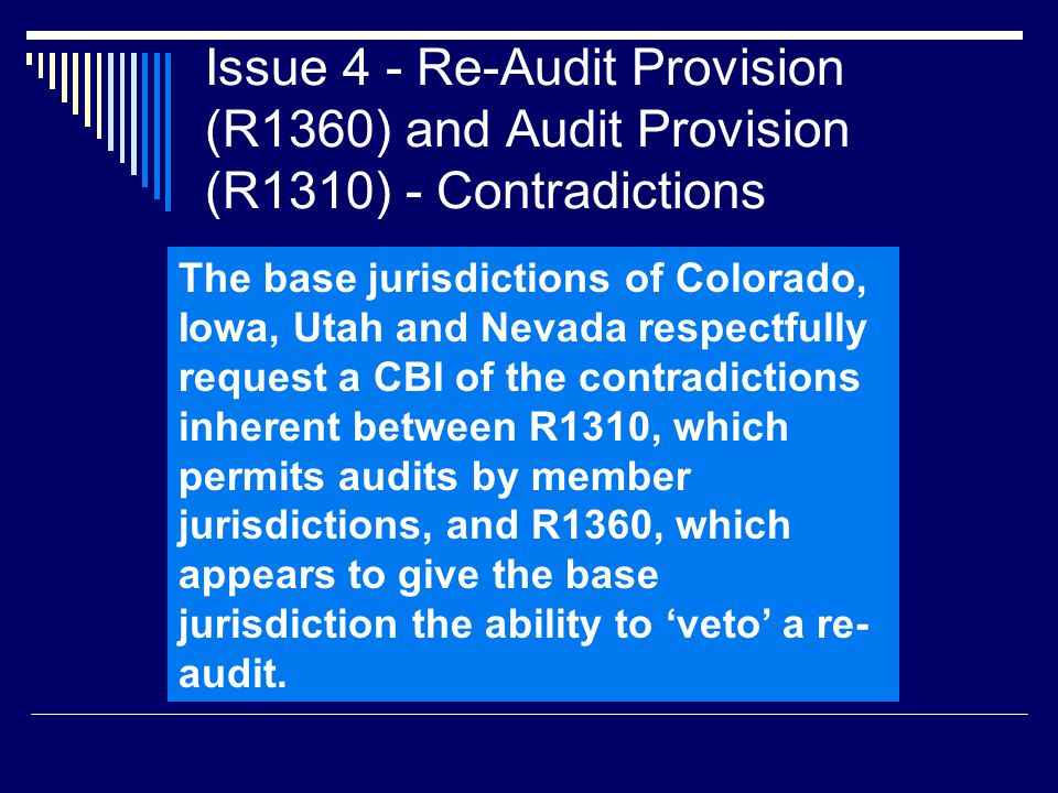 Issue 4 - Re-Audit Provision (R1360) and Audit Provision (R1310) - Contradictions The base jurisdictions of Colorado, Iowa, Utah and Nevada respectful