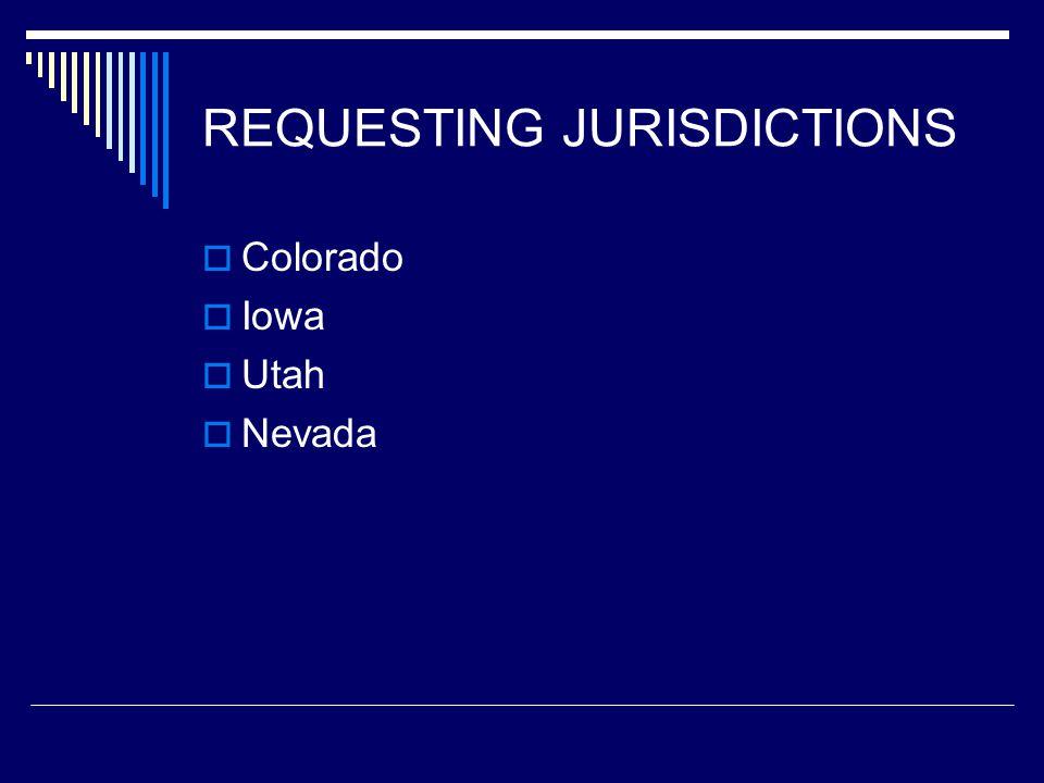 REQUESTING JURISDICTIONS  Colorado  Iowa  Utah  Nevada
