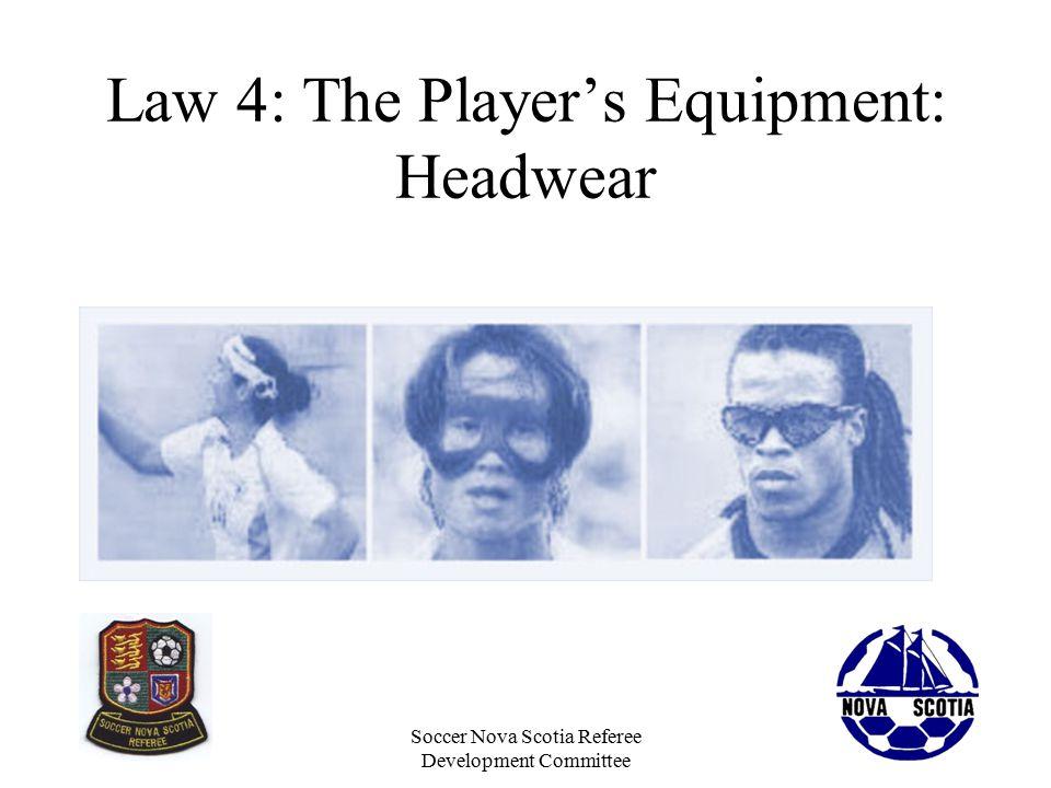 Soccer Nova Scotia Referee Development Committee Law 4: The Player's Equipment: Headwear