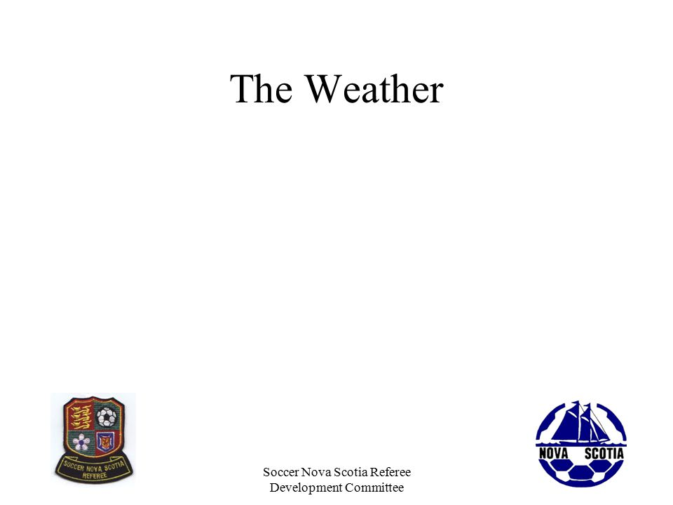 Soccer Nova Scotia Referee Development Committee The Weather