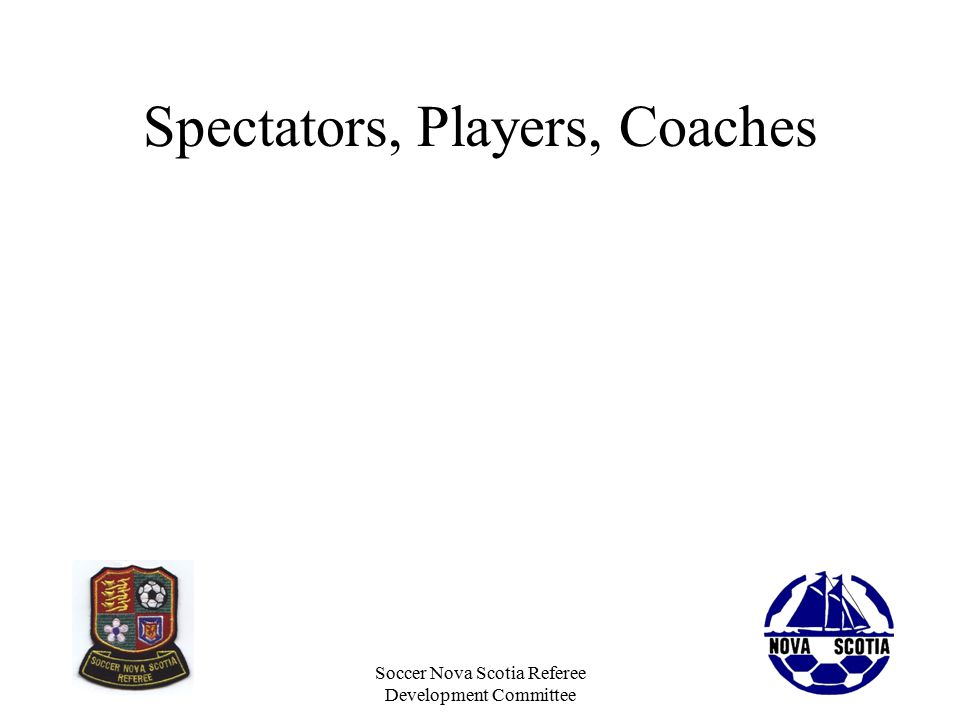 Soccer Nova Scotia Referee Development Committee Spectators, Players, Coaches