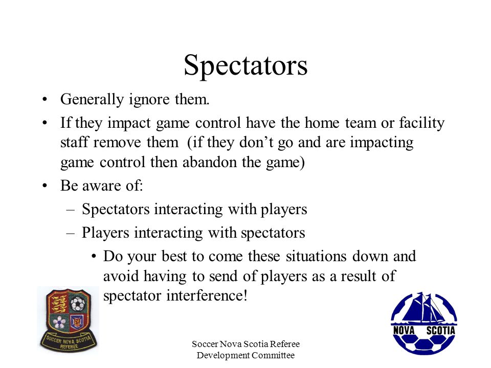 Soccer Nova Scotia Referee Development Committee Spectators Generally ignore them.