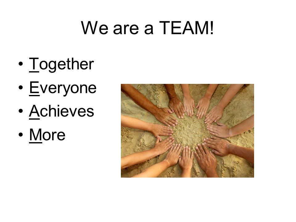 We are a TEAM! Together Everyone Achieves More