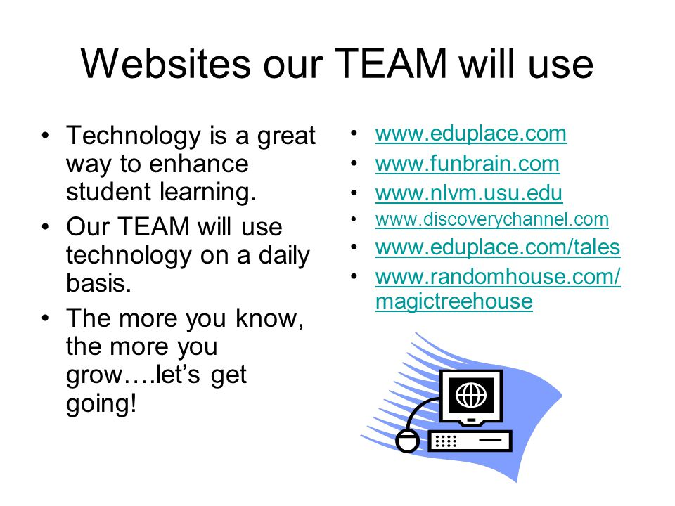 Websites our TEAM will use Technology is a great way to enhance student learning.