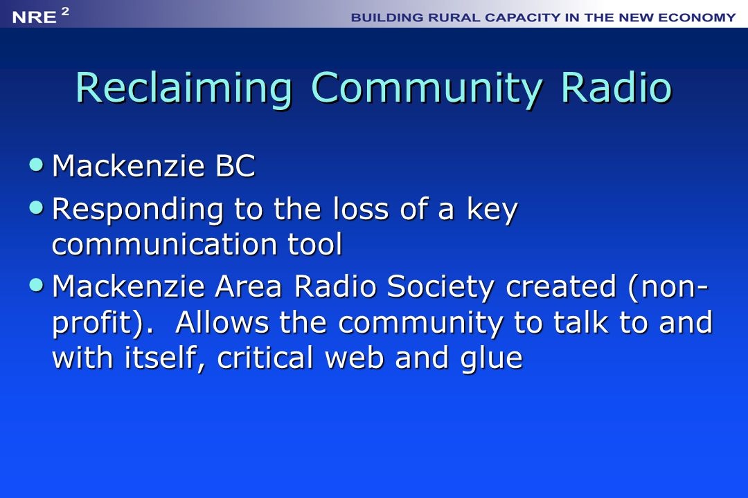 Reclaiming Community Radio Mackenzie BC Mackenzie BC Responding to the loss of a key communication tool Responding to the loss of a key communication