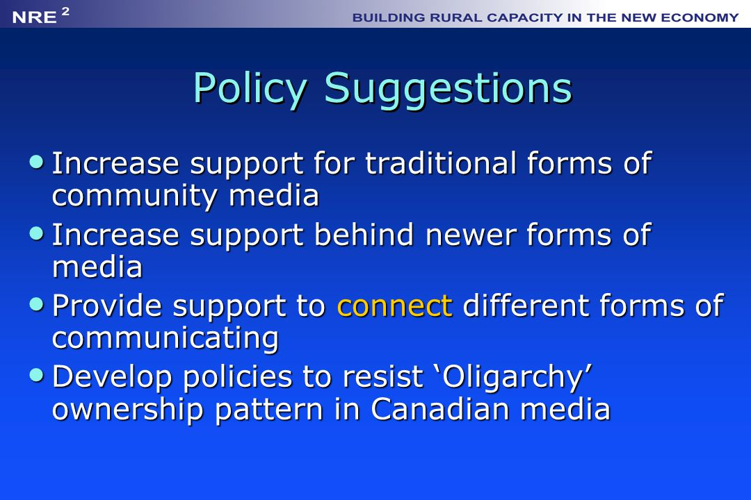 Policy Suggestions Increase support for traditional forms of community media Increase support for traditional forms of community media Increase suppor