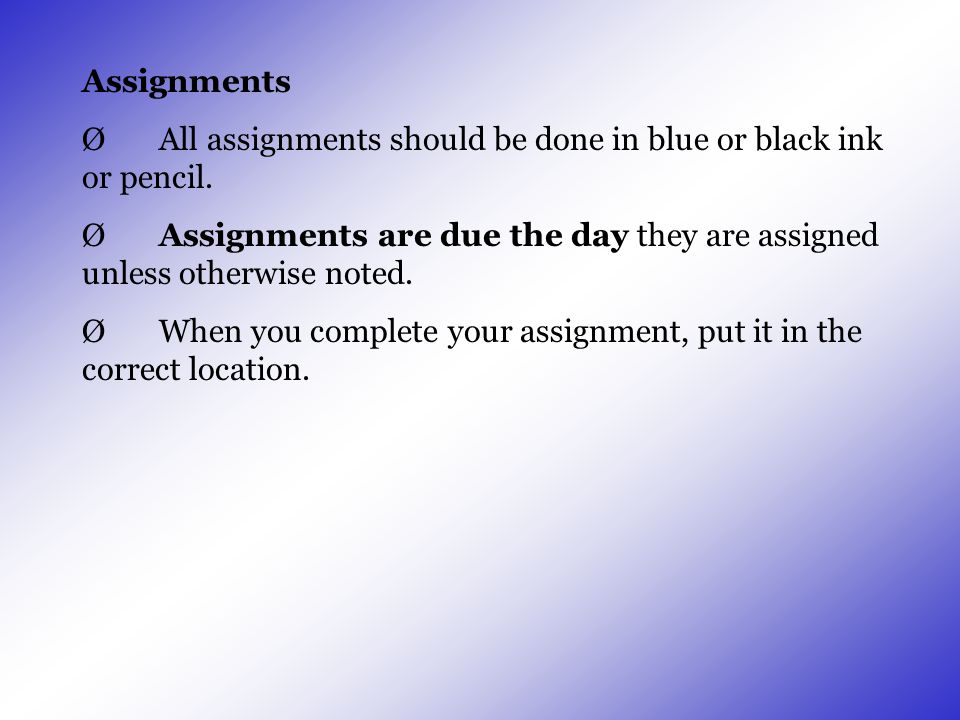 Assignments Ø All assignments should be done in blue or black ink or pencil.