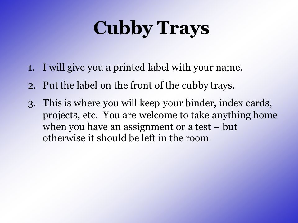 Cubby Trays 1.I will give you a printed label with your name. 2.Put the label on the front of the cubby trays. 3.This is where you will keep your bind