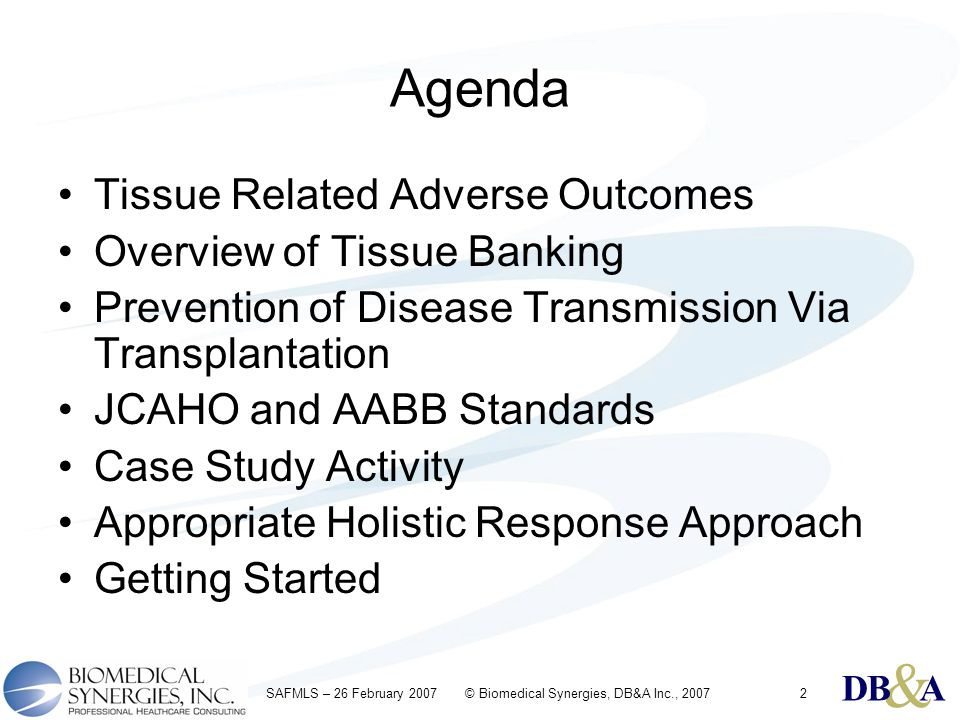 & DBA & DBA & DBA SAFMLS – 26 February 2007 © Biomedical Synergies, DB&A Inc., 20072 Agenda Tissue Related Adverse Outcomes Overview of Tissue Banking