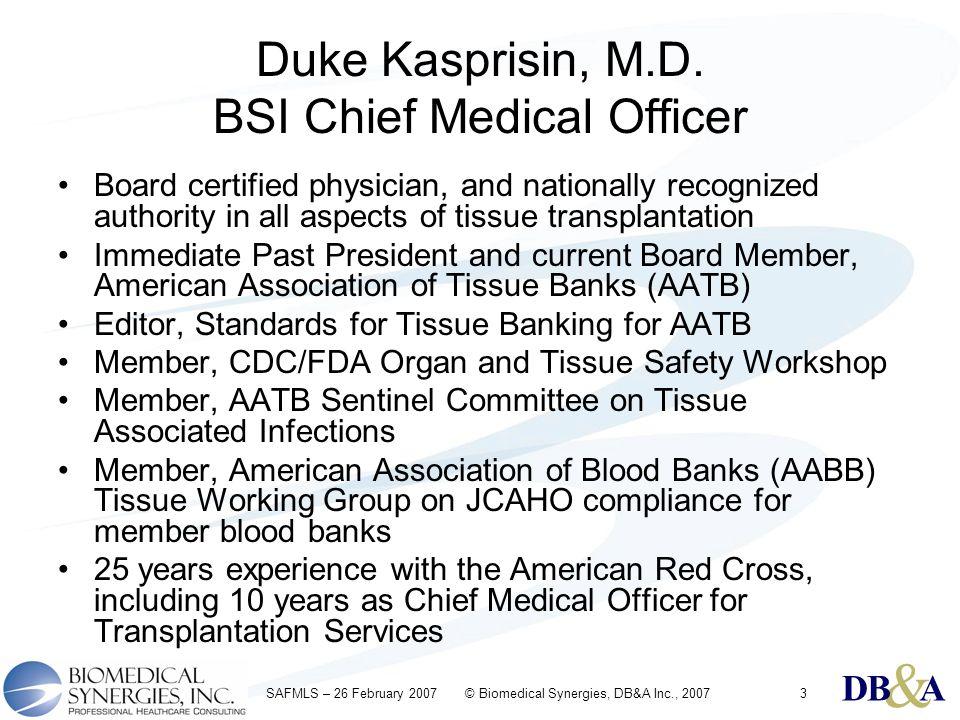 & DBA & DBA & DBA SAFMLS – 26 February 2007 © Biomedical Synergies, DB&A Inc., 20073 Duke Kasprisin, M.D.