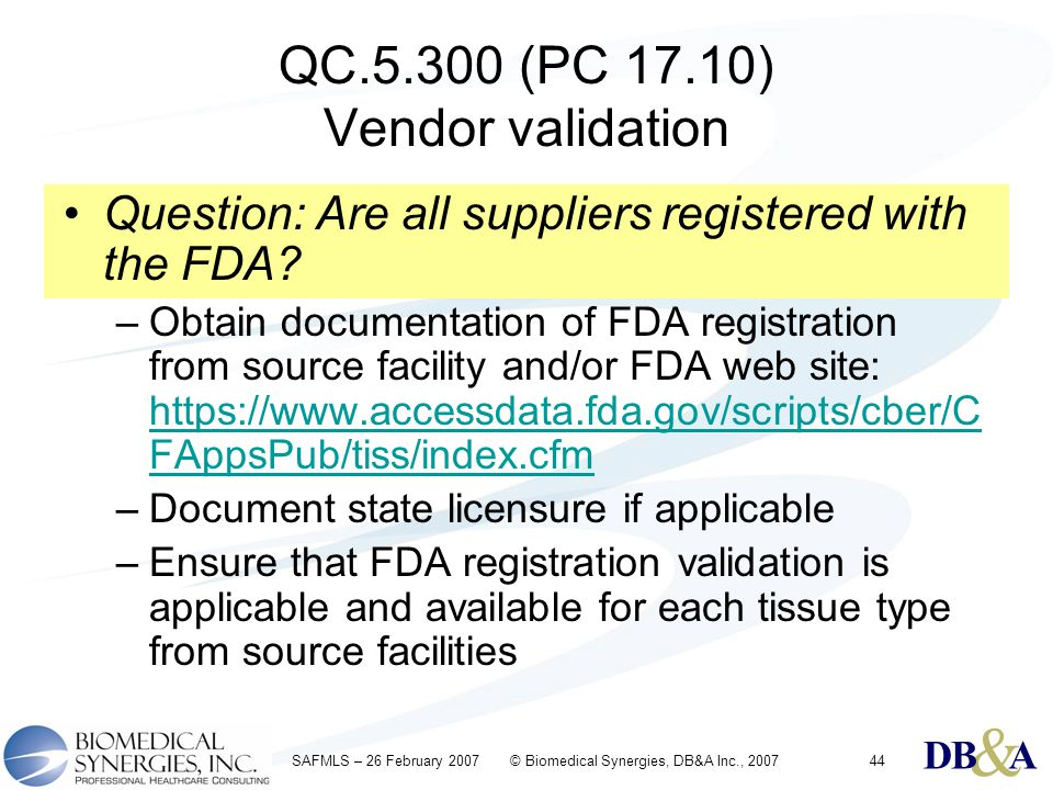 & DBA & DBA & DBA SAFMLS – 26 February 2007 © Biomedical Synergies, DB&A Inc., 200744 QC.5.300 (PC 17.10) Vendor validation Question: Are all supplier