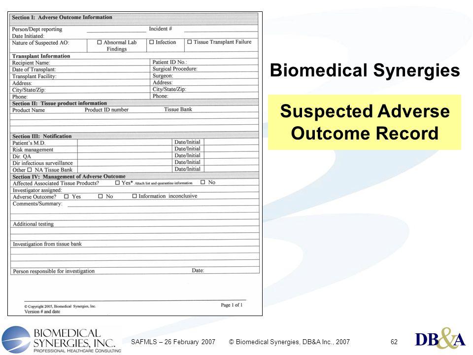 & DBA & DBA & DBA SAFMLS – 26 February 2007 © Biomedical Synergies, DB&A Inc., 200762 Biomedical Synergies Suspected Adverse Outcome Record