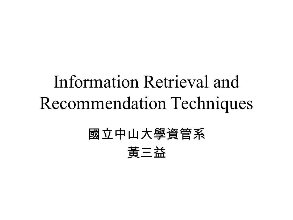 Information Retrieval and Recommendation Techniques 國立中山大學資管系 黃三益