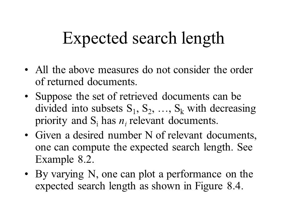 Expected search length All the above measures do not consider the order of returned documents. Suppose the set of retrieved documents can be divided i