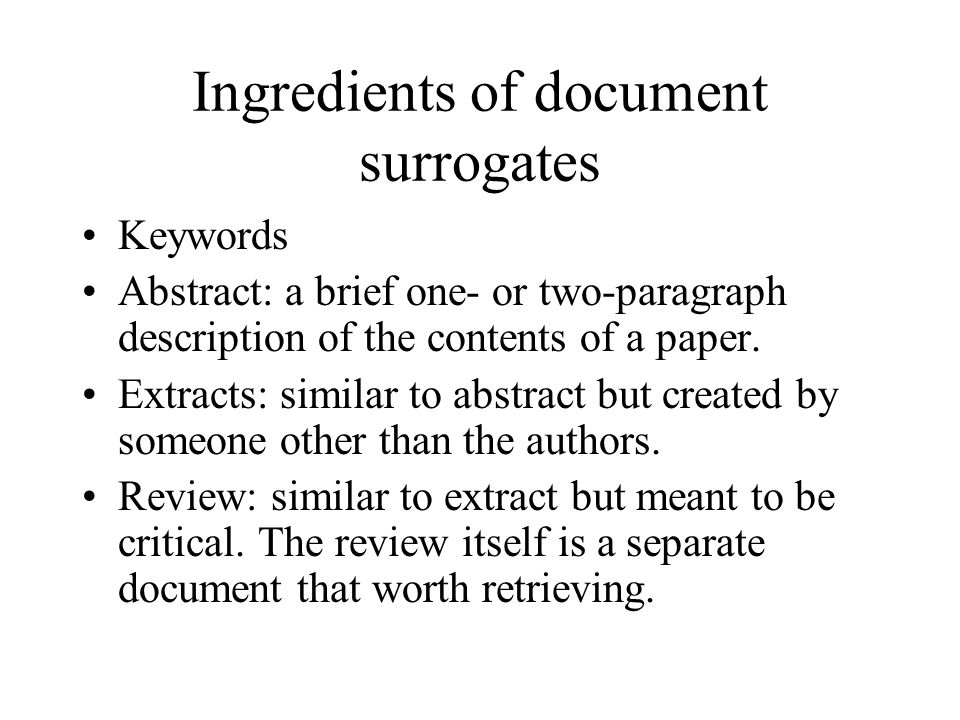 Ingredients of document surrogates Keywords Abstract: a brief one- or two-paragraph description of the contents of a paper. Extracts: similar to abstr