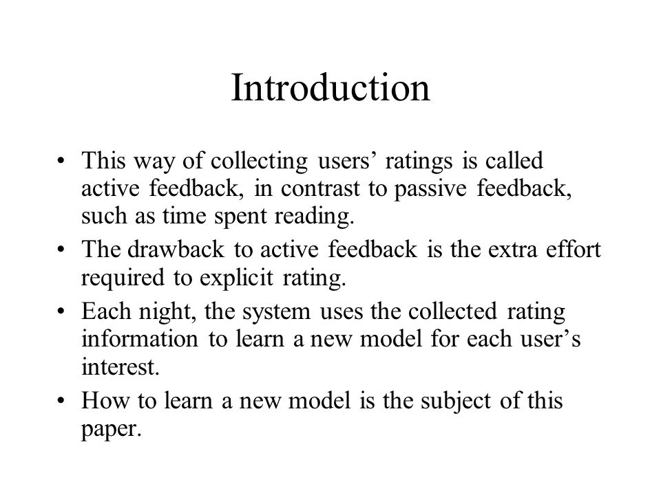 Introduction This way of collecting users' ratings is called active feedback, in contrast to passive feedback, such as time spent reading. The drawbac