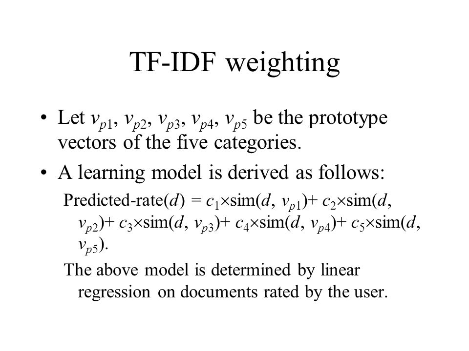 TF-IDF weighting Let v p1, v p2, v p3, v p4, v p5 be the prototype vectors of the five categories. A learning model is derived as follows: Predicted-r