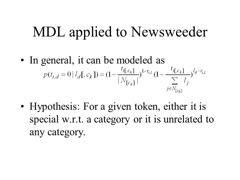 MDL applied to Newsweeder In general, it can be modeled as Hypothesis: For a given token, either it is special w.r.t. a category or it is unrelated to