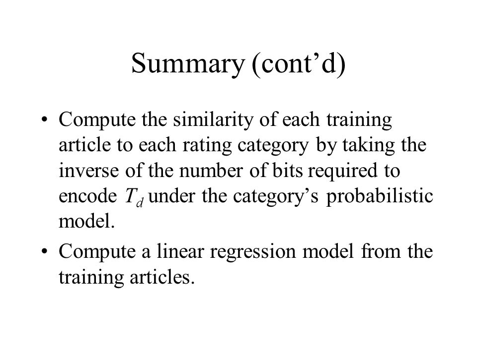 Summary (cont'd) Compute the similarity of each training article to each rating category by taking the inverse of the number of bits required to encod