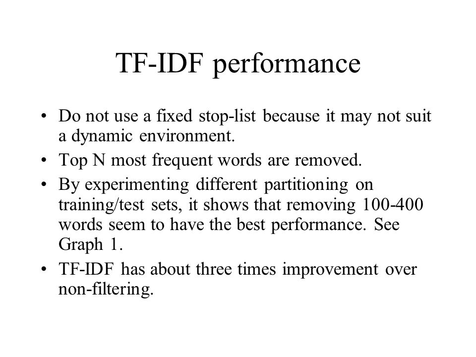 TF-IDF performance Do not use a fixed stop-list because it may not suit a dynamic environment. Top N most frequent words are removed. By experimenting