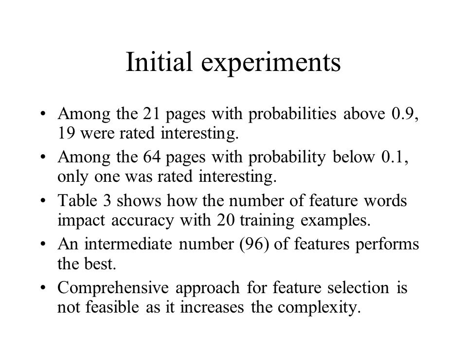 Initial experiments Among the 21 pages with probabilities above 0.9, 19 were rated interesting. Among the 64 pages with probability below 0.1, only on